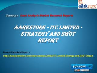 Aarkstore - ITC Limited - Strategy and SWOT Report