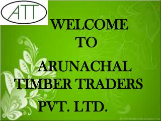 Arunachal Timber-Perfect Importers, Manufacturers & Suppliers in India