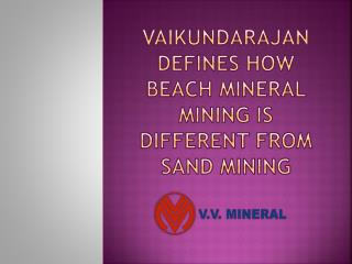 Vaikundarajan Defines How Beach Mineral Mining Is Different