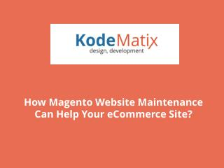 How Magento Website Maintenance Can Help Your eCommerce Site