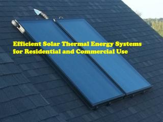 Efficient Solar Thermal Energy Systems for Residential and C