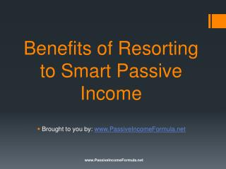 Benefits of Resorting to Smart Passive Income