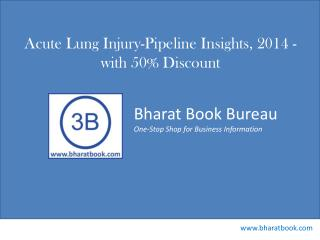 Acute Lung Injury-Pipeline Insights, 2014 - with 50% Discount