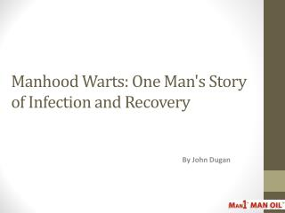 Manhood Warts - One Man's Story of Infection and Recovery