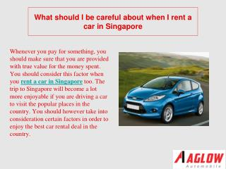 What should I be careful about when I rent a car in Singapor