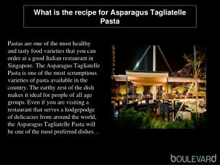 What is the recipe for Asparagus Tagliatelle Pasta