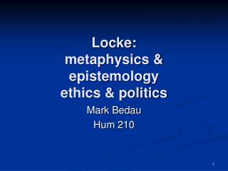 Locke:  metaphysics &  epistemology  ethics & politics