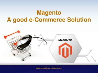 Magento A good e-commerce solution