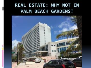 Real Estate Why not in Palm Beach Gardens!