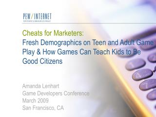 Cheats for Marketers: Fresh Demographics on Teen and Adult Game Play  How Games Can Teach Kids to Be Good Citizens   Ama