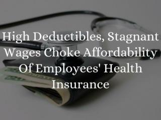 High deductibles, stagnant wages choke affordability of empl
