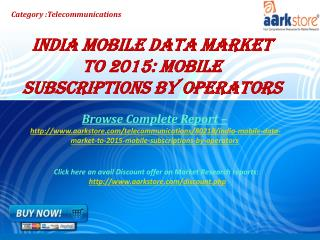 Aarkstore - India Mobile Data Market to 2015: Mobile Subscri