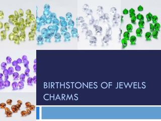 BIRTHSTONES of Jewels Charms