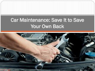 Car Maintenance Save It to Save Your Own Back