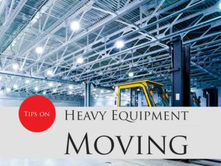 Best Tips for Heavy Equipment Moving