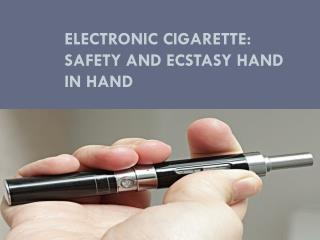 ELECTRONIC CIGARETTE: SAFETY AND ECSTASY HAND IN HAND