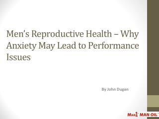 Men's Reproductive Health – Why Anxiety May Lead to Performa