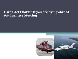 Hire a Jet Charter If you are flying abroad for Business Mee