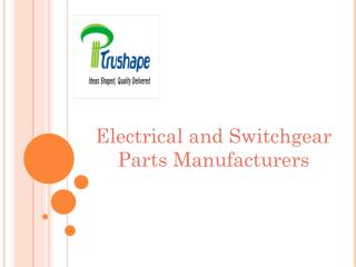 Electrical and Switchgear Parts Manufacturers