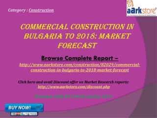 Aarkstore - Commercial Construction in Bulgaria to 2018