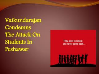 Vaikundarajan Condemns The Attack On Students In Peshawar
