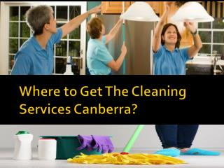 Where to Get The Cleaning Services Canberra