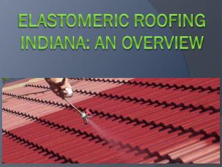 Elastomeric roofing Indiana: an overview