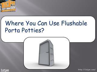 Where You Can Use Flushable Porta Potties?