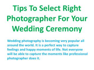 Tips To Select Right Photographer For Your Wedding Ceremony