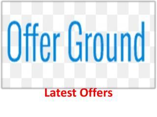 Latest Offers - www.offerground.com