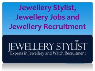 Jewellery Stylist | Jewellery Jobs and Jewellery Recruitment