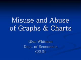 Misuse and Abuse of Graphs & Charts