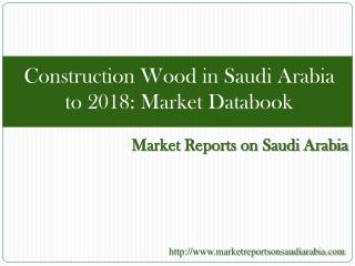 Construction Wood in Saudi Arabia to 2018: Market Databook