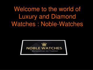 Buy Best mens Luxury and Diamond Watches Online - Noble-Wat