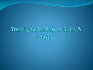 Trendy Collections of Suits & Blazers