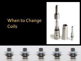 When to Change Coils