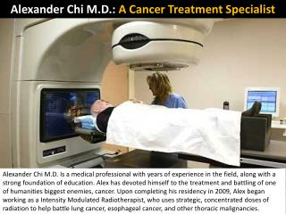 Alexander Chi M.D.: A Cancer Treatment Specialist
