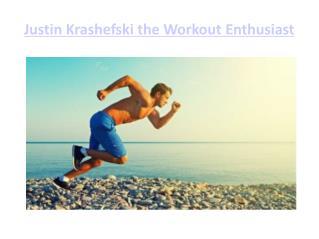 Justin Krashefski the Workout Enthusiast