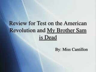 Review for Test on the American Revolution and My Brother Sam is Dead