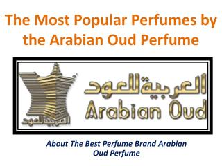 The Most Popular Perfumes by the Arabian Oud Perfume