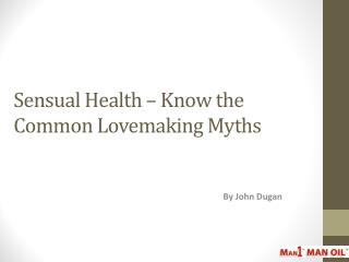 Sensual Health – Know the Common Lovemaking Myths
