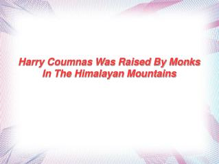 Harry Coumnas Was Raised By Monks In The Himalayan Mountains