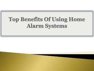 Top Benefits Of Using Home Alarm Systems
