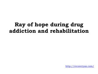 Ray of hope during drug addiction and rehabilitation