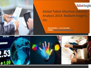Global Tablet Machine Industry Analysis 2014: Radiant Insigh