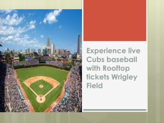 Experience live Cubs baseball with Rooftop tickets Wrigley F