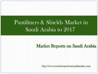 Pantiliners & Shields Market in Saudi Arabia to 2017