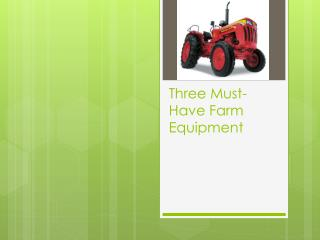 Three Must-Have Farm Equipments