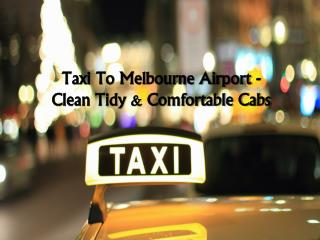 Taxi To Melbourne Airport - Clean Tidy & Comfortable Cabs‎