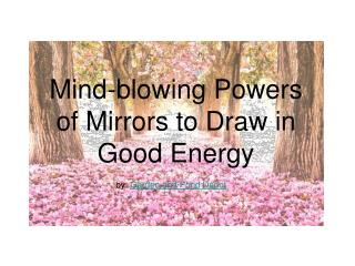 Mirrors Mind-blowing Powers to Draw in Good Energy